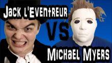 Jack l'Eventreur VS Michael Myers - la Joute Verbale Dans Ta Face