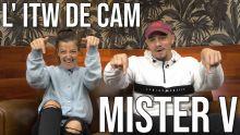 L' ITW de CAM - MISTER V