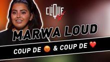 Marwa Loud : coups de gueule et coups de coeur - Clique & Chill