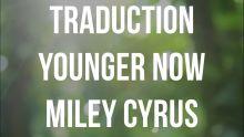 """Traduction française de """"Younger Now"""" de Miley Cyrus"""