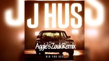J Hus - Did You See (Aggie's Zouk Remix)