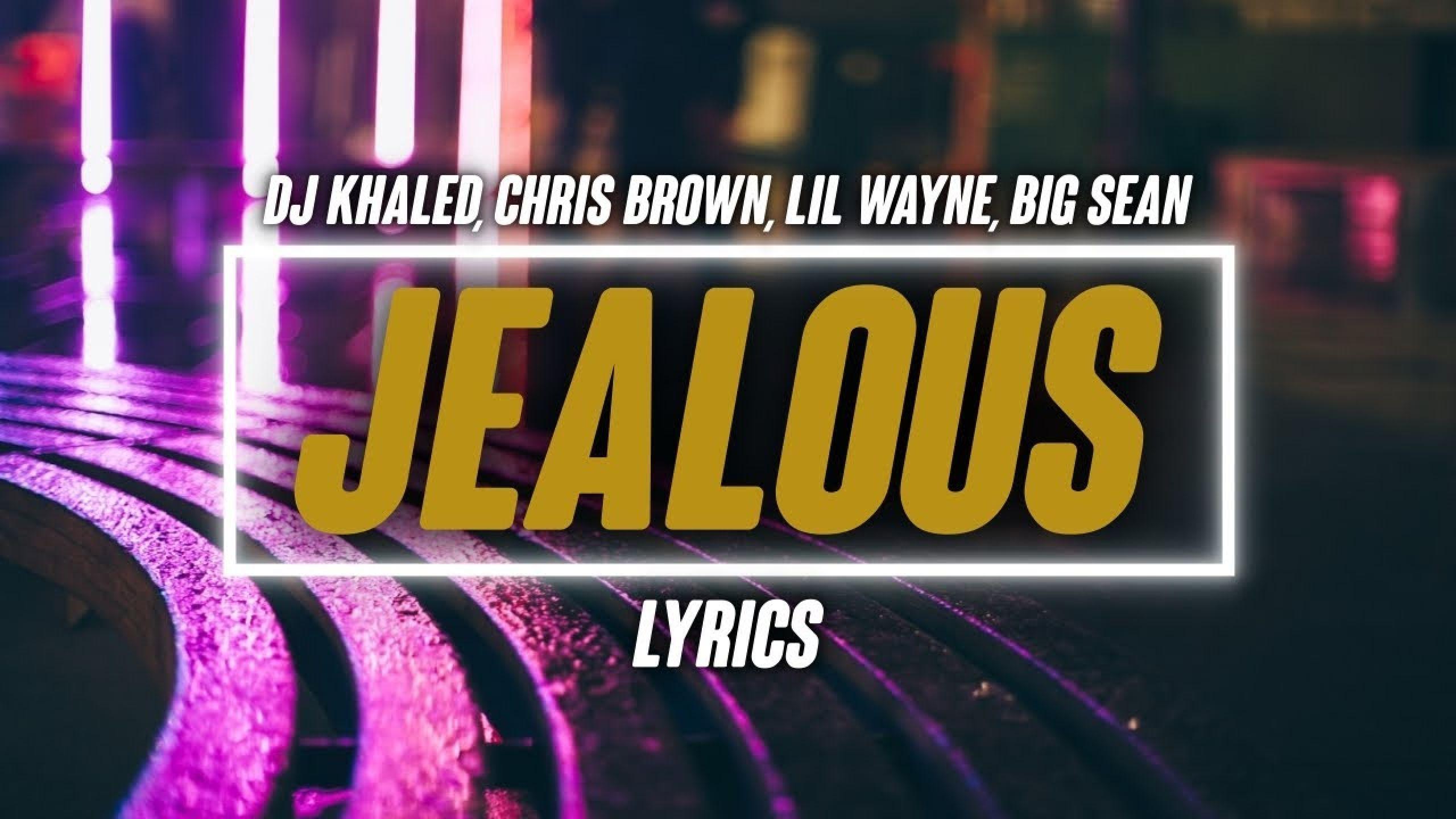 DJ Khaled - Jealous ft. Chris Brown, Lil Wayne, Big Sean (Lyrics)