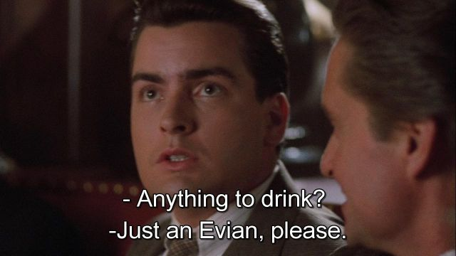 Evian Water spoken by Bud Fox (Charlie Sheen) in Wall Street
